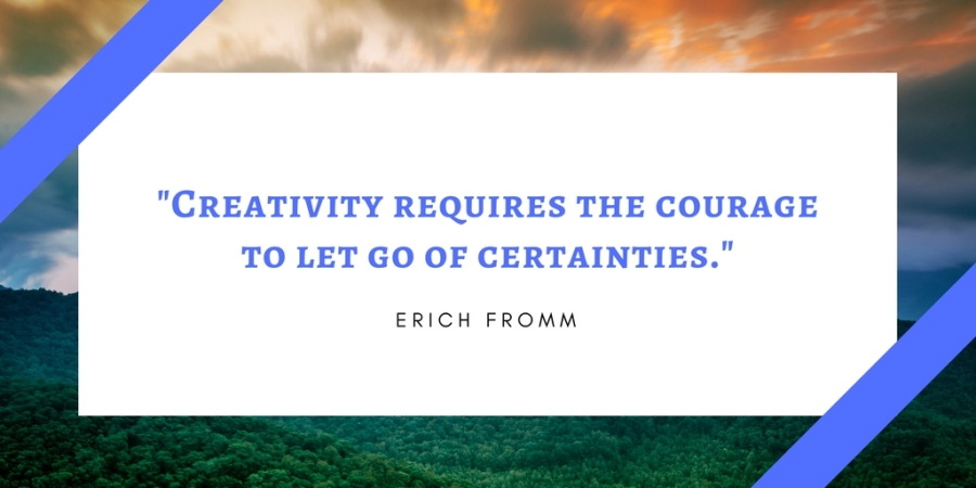 _Creativity requires the courage to let go of uncertainties._
